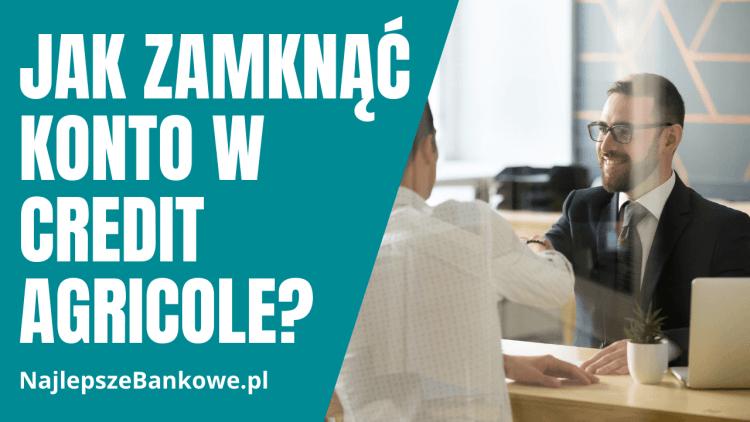 Jak zamknąć konto w Credit Agricole?
