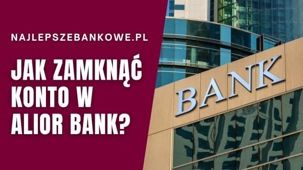 Jak zamknąć konto w Alior Banku
