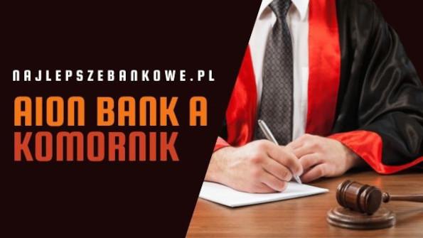 Aion Bank a Komornik - czy warto założyć tam konto?