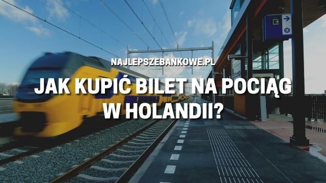 Pociągi w Holandii - Jak kupić bilet na pociąg w Holandii?